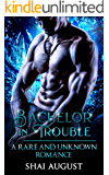 Bachelor In Trouble: A Rare and Unknown Romance (The Rare and The Unknown Book 6)