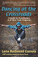 Dancing at the Crossroads: A Guide for Practitioners in At-Risk Youth Programs Kindle Edition
