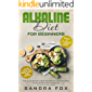 Alkaline Diet for Beginners: The Alkaline Diet Guide for Weight Loss with Meal Plan, Recipes and Cookbook. Drink Alkaline Smoothies and Water. Reset & Cleanse Your Body.