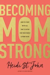 Becoming MomStrong: How to Fight with All That's in You for Your Family and Your Faith Paperback
