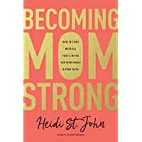 Becoming MomStrong: How to Fight with All That's in You for Your Family and Your Faith