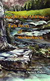 Agape and Ahimsa: Twin Roots of Nonviolence (Nonviolence: Origins and Outcomes Book 2)