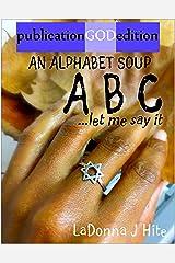 publicationGODedition AN ALPHABET SOUP: LET ME SAY IT Kindle Edition