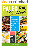 Paleo Diet Cookbook: The Complete Guide For Weight Loss And Overall Health- 54 Delicious Paleo Diet Recipes And 21 Days Healthy Meal Paln (Healthy Weight Loss Method Book 3)