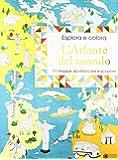 Eslpora e colora l'atlante del mondo. 11 mappe da staccare e scoprire. Ediz. a colori