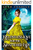 A Relentless Love for the Shattered Lady: A Clean & Sweet Regency Historical Romance Novel
