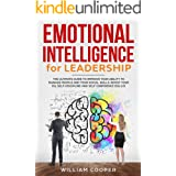 Emotional Intelligence for Leadership 2.0: The Ultimate Guide to Improve Your Ability to Manage People and Your Social Skills