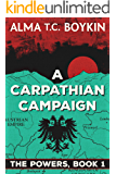 A Carpathian Campaign: The Powers Book 1