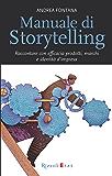 Manuale di Storytelling: Raccontare con efficacia prodotti, marchi e identità d'impresa