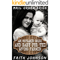Mail Order Bride: An Orphaned Bride and Baby For the Loving Farmer: Clean and Wholesome Western Historical Romance (Frontier Babies and Brides Series Book 12)