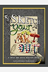 Sketch Your Art Out: A Skill and Style Guide Hardcover