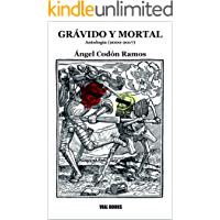 Grávido y mortal: Antología (2000-2017)