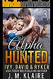 Alpha Hunted 3: Ivy, David & Ryker: A Paranormal Wolf & Lion MFM Menage Shifter Romance