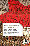 Enigma Corea del Nord: Storia e segreti di una nuova potenza atomica