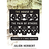 The House of the Pain of Others: Chronicle of a Small Genocide