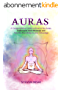 Auras: A Comprehensive Guide on How to See Auras, Understand their Meanings and Use this Knowledge to your Advantage. (Clairvoyance, Third Eye, Chakras Series) (English Edition)