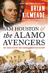 Sam Houston and the Alamo Avengers: The Texas Victory That Changed American History Kindle Edition