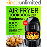 Air Fryer Cookbook For Beginners: 550 Simple, Easy and Delicious Air Fryer Recipes That Anyone Can Cook. (2019 Edition) (English Edition)