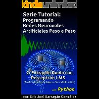 2: Filtrando Ruido con Perceptrón LMS: Analizado y Explicado con Sentido Práctico (Serie Tutorial:  Programando Redes Neuronales Artificiales Paso a Paso con Python)