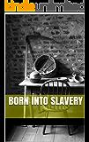 Born Into Slavery: A Novel