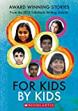 For Kids By Kids: Award Winning Stories from the 2015 Scholastic Writing Awards