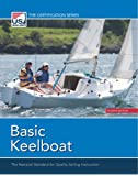 Basic Keelboat: The National Standard for Quality Sailing Instructions (The Certification Series)