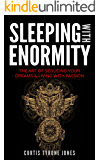 Sleeping With Enormity: The Art Of Seducing Your Dreams & Living With Passion