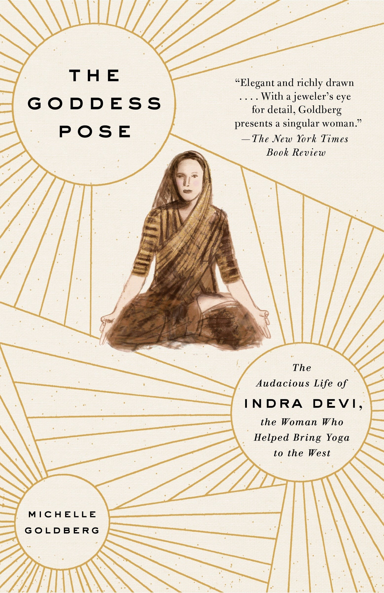 Amazon.com: The Goddess Pose: The Audacious Life of Indra Devi, the Woman  Who Helped Bring Yoga to the West (9780307477446): Michelle Goldberg: Books