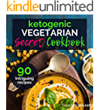 KETOGENIC VEGETARIAN COOKBOOK: THE KETOGENIC VEGETARIAN SECRETS COOKBOOK – Your 30-Day Meal Plan, Tips and Tricks for a Healthy Plant-based Weight Loss