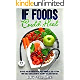 If Foods Could Heal: Reverse and Prevent Disease, Boost Immunity, and Eat your Way to Better Health with the Anti-Inflammator