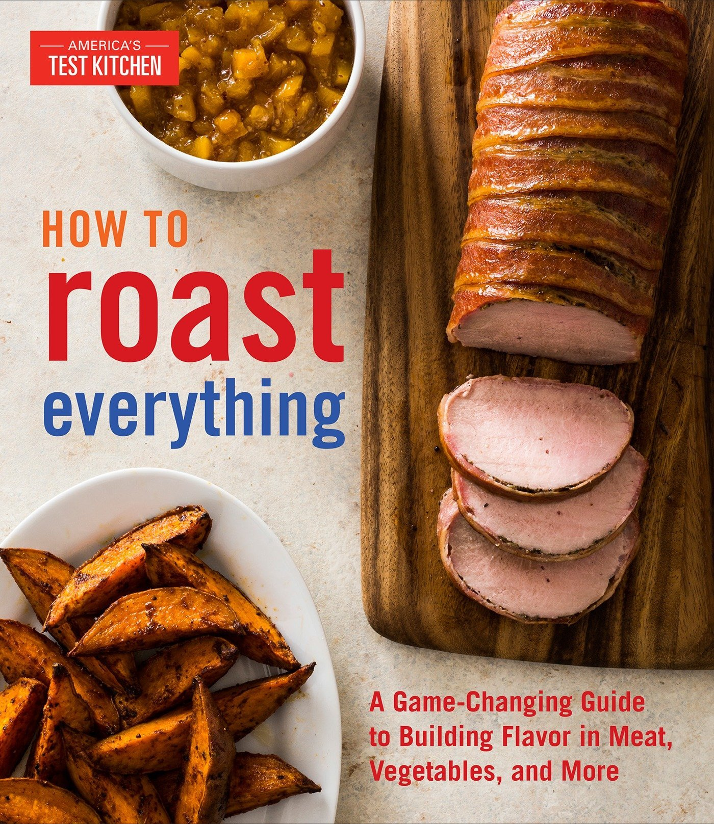 Read Online How to Roast Everything: A Game-Changing Guide to Building Flavor in Meat, Vegetables, and More PDF