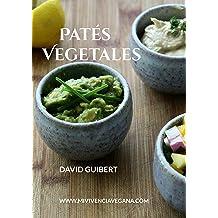 Patés Vegetales: Vida Sana y Comida Saludable en tu Día a Día (Spanish Edition) Nov 01, 2016