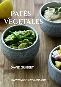 Patés Vegetales: Vida Sana y Comida Saludable en tu Día a Día (Spanish Edition