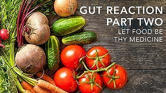 Gut Reaction (Part 2): Let Food Be Thy Medicine