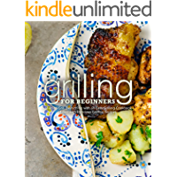 Grilling for Beginners: Learn to Grill Everything with an Easy Grilling Cookbook Filled with Delicious Grilling Recipes