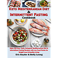 Keto Mediterranean Diet & Intermittent Fasting Cookbook: Enjoy 350 New, Tasty, Ketogenic Mediterranean Diet & Intermittent Fasting Recipes with Low Food ... Loss & Healthy Living (English Edition)