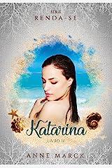 Katarina - Livro 3 - série Renda-se eBook Kindle