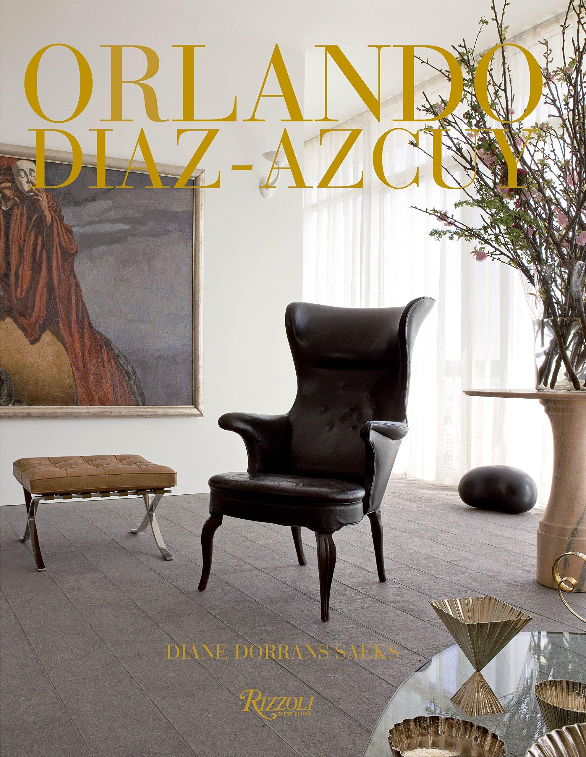 Orlando Diaz Azcuy: Diane Dorrans Saeks: 9780847830763: Amazon.com: Books