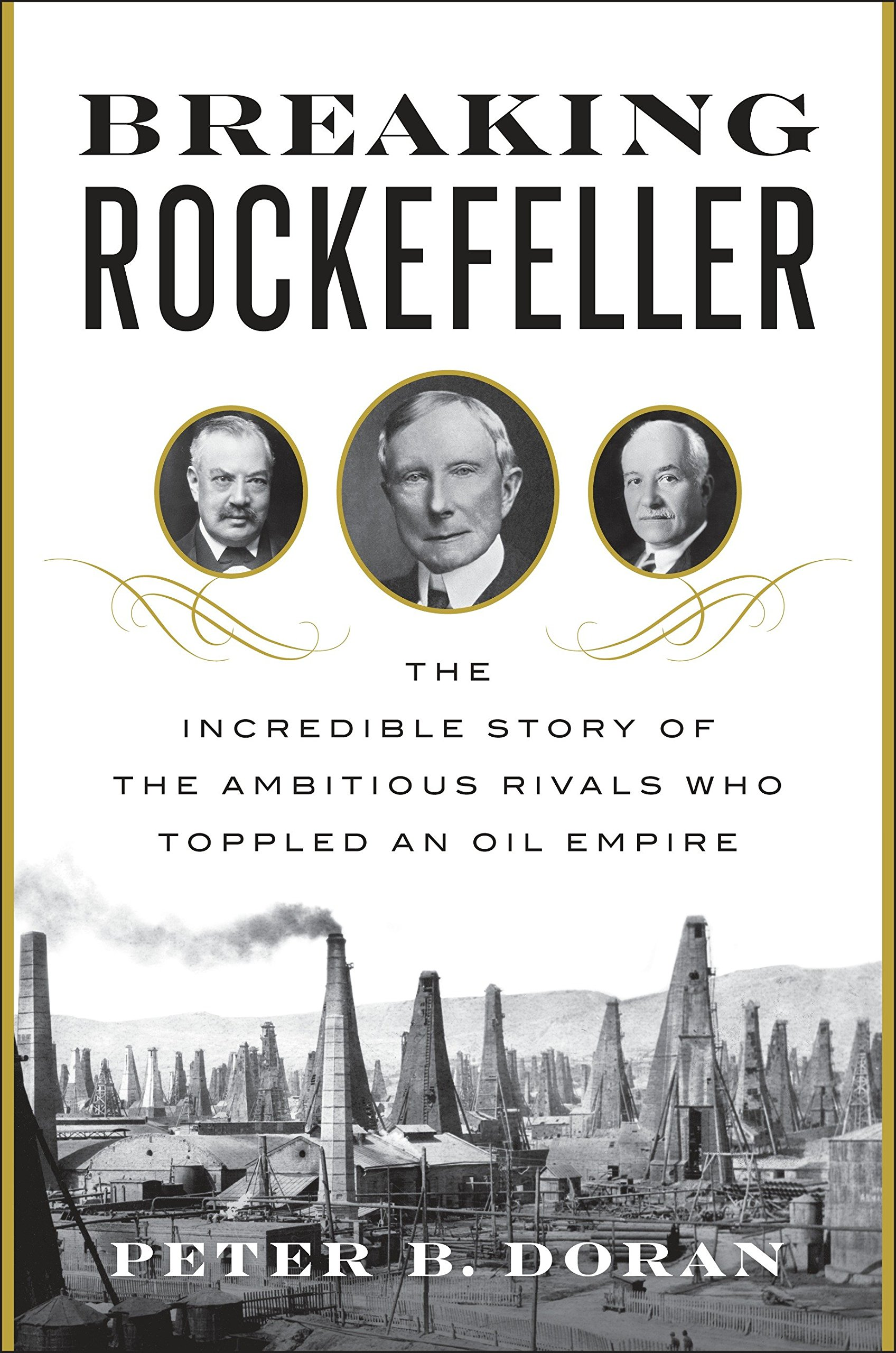 Download Breaking Rockefeller: The Incredible Story of the Ambitious Rivals Who Toppled an Oil Empire pdf