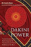 Dakini Power: Twelve Extraordinary Women Shaping the Transmission of Tibetan Buddhism in the W est