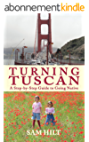 Turning Tuscan: A Step-by-Step Guide to Going Native (English Edition)