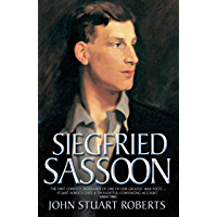 Siegfried Sassoon - The First Complete Biography of One of Our Greatest War Poets