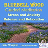 Bluebell Wood – Guided Meditation - Stress and Anxiety Release and Relaxation