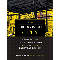 The 99% Invisible City: A Field Guide to the Hidden World of Everyday Design book cover