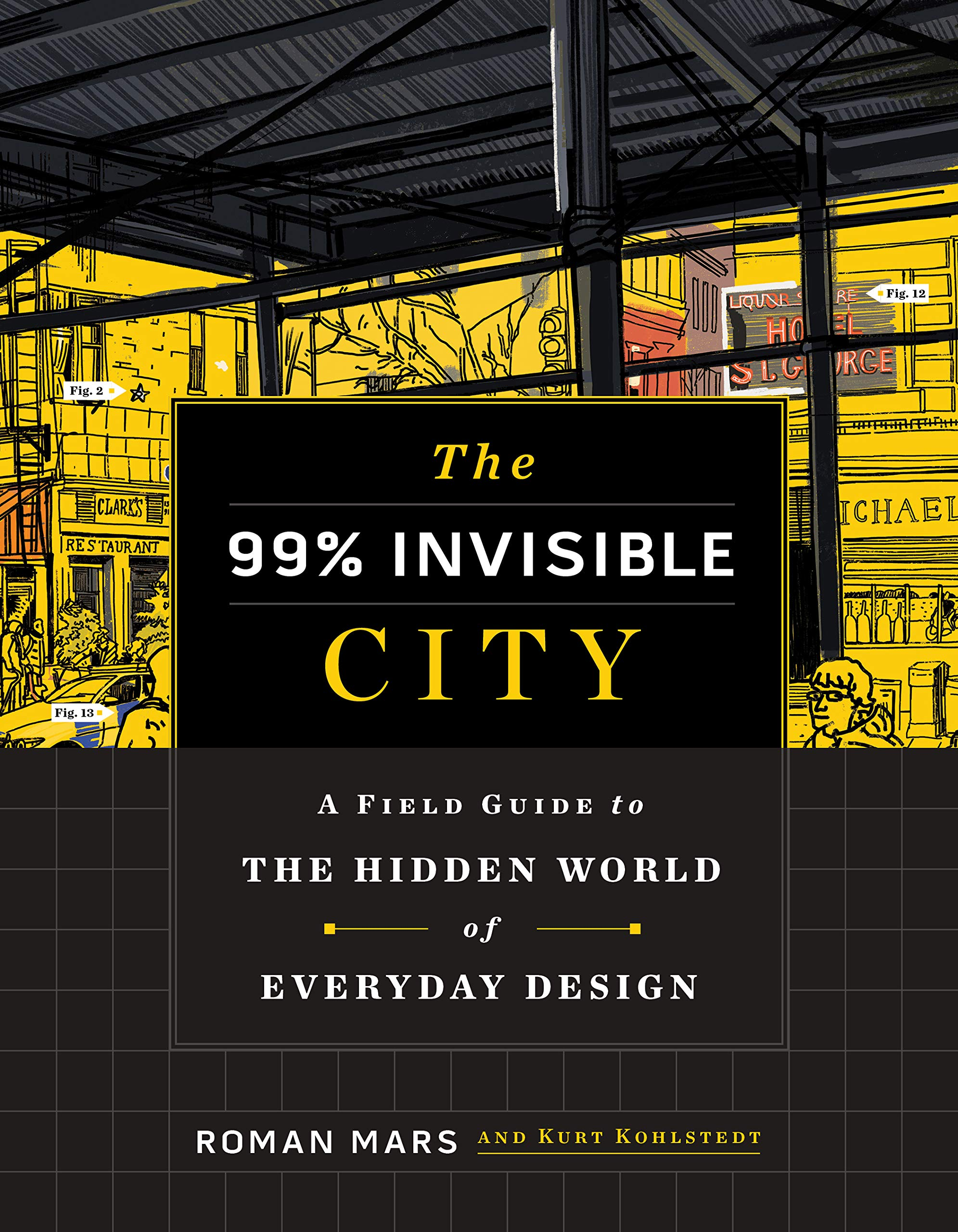 The 99% Invisible City: A Field Guide to the Hidden World of Everyday  Design: Mars, Roman, Kohlstedt, Kurt: 9780358126607: Amazon.com: Books