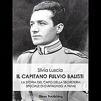 Il Capitano Fulvio Balisti: La storia del capo della segreteria speciale di D'Annunzio a Fiume