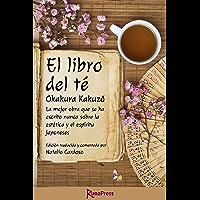 El libro del té: La mejor obra que se ha escrito nunca sobre la estética y el espíritu japoneses. Edición anotada.