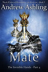The Invisible Hands - Part 4: Mate (Dark Tales of Randamor the Recluse Book 7)