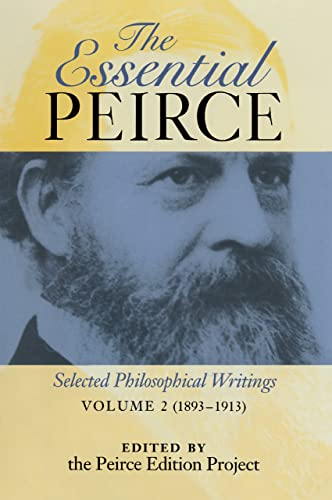 The Essential Peirce: Selected Philosophical Writings, 1893 1913