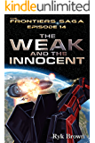 "Ep.#14 - ""The Weak and the Innocent"" (The Frontiers Saga)"